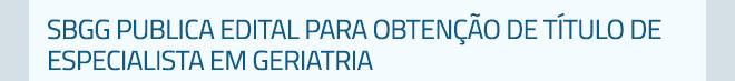 SBGG publica Edital para Obtenção de Título de Especialista em Geriatria